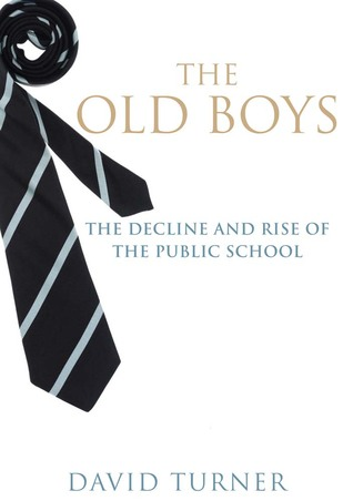 The Old Boys: The Decline and Rise of the Public School  by  David  Turner