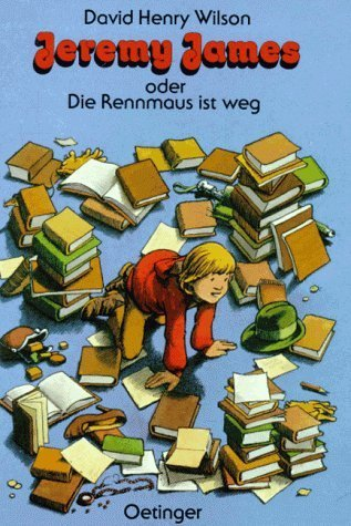 Jeremy James oder Die Rennmaus ist weg (Adventures with Jeremy James #4)  by  David Henry Wilson