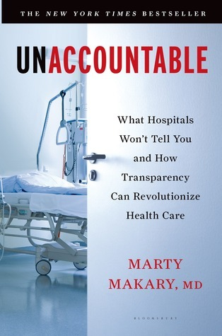 Unaccountable: What Hospitals Wont Tell You and How Transparency Can Revolutionize Health Care  by  Martin Makary