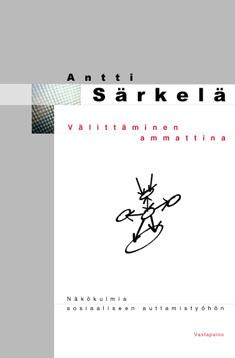Välittäminen ammattina: Näkökulmia sosiaaliseen auttamistyöhön  by  Antti Särkelä