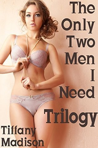 The Only Two Men I Need Trilogy  by  Tiffany  Madison