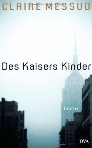 Des Kaisers Kinder  by  Claire Messud