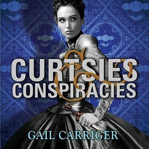 Curtsies and Conspiracies (Finishing School, #2)  by  Gail Carriger