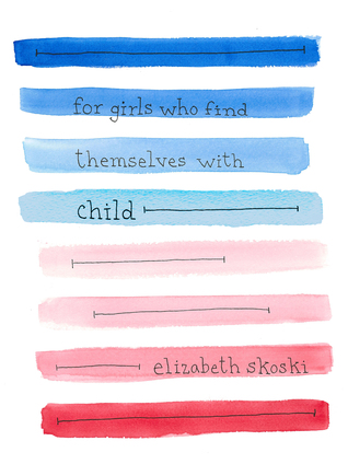 For Girls Who Find Themselves With Child Elizabeth Skoski