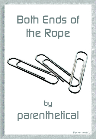 Both Ends of the Rope  by  parenthetical