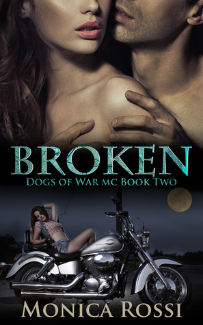 Broken (Dogs of War MC # 2 ) Monica  Rossi