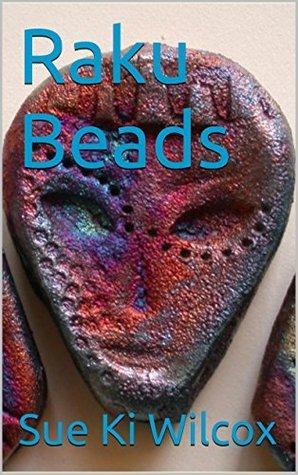 Raku Beads  by  Sue Ki Wilcox