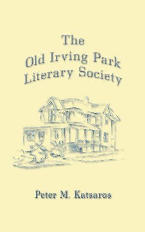 The Old Irving Park Literary Society  by  Peter Katsaros