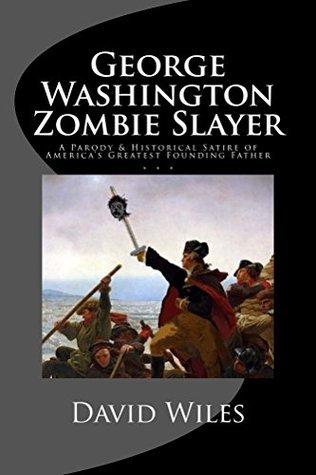 George Washington Zombie Slayer David  Wiles