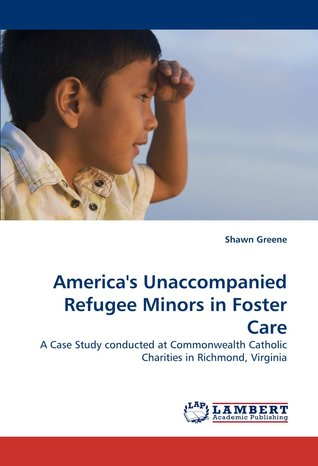 Americas Unaccompanied Refugee Minors in Foster Care Shawn Greene