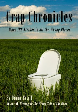 Crap Chronicles: When IBS Strikes in all the Wrong Places  by  Diana Estill