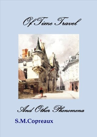 Of Time Travel and Other Phenomena  by  S.M. Copreaux