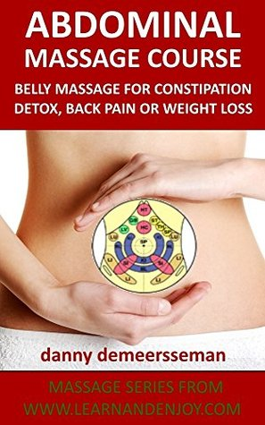 Abdominal Massage Course: Belly massage for constipation, detox, back pain or weight loss (Massage Series from www.learnandenjoy.com Book 2)  by  Danny Demeersseman