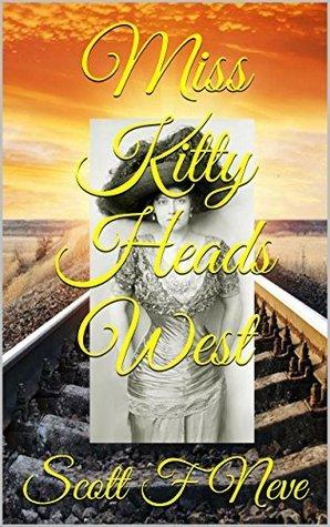 Miss Kitty Heads West  by  Scott F. Neve