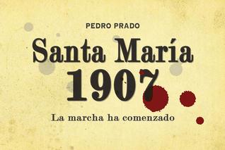 Santa María 1907: La marcha ha comenzado  by  Pedro Prado