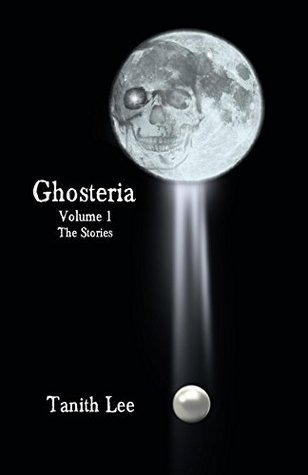 Ghosteria Volume 1: The Stories Tanith Lee