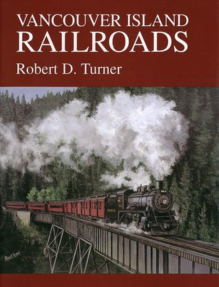 Vancouver Island Railroads  by  Robert D. Turner