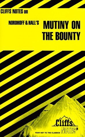 Cliffsnotes on Nordhoff and Halls the Mutiny on the Bounty  by  Gregory Tubach