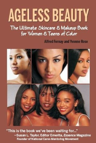 Ageless Beauty: The Ultimate Skin Care and Makeup Guide for Women and Teens of Color Yvonne Rose