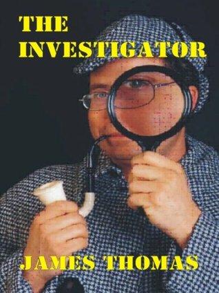 The Investigator James Thomas