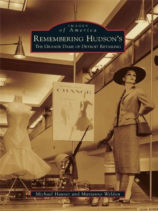 Remembering Hudsons:: The Grand Dame of Detroit Retailing (Images of America Series)  by  Michael Hauser