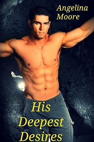 His Deepest Desires  by  Angelina Moore