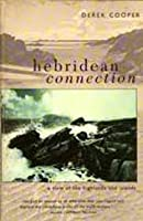 Hebridean Connection: A View of the Highlands and Islands Derek Cooper