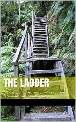 The Ladder: A 5 day tool to help you up while you are recovering from a broken heart  by  Mandy O