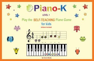 Piano-K. Play the Self-teaching Piano Game for Kids. Level 1 Victoria Mandly