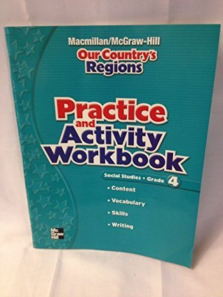 Our Countrys Regions, Social Studies, Grade 4: Practice and Activity  by  Macmillan