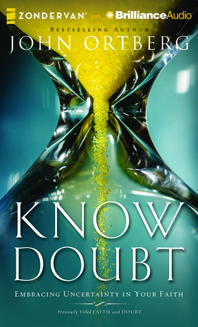 Know Doubt: Embracing Uncertainty in Your Faith John Ortberg