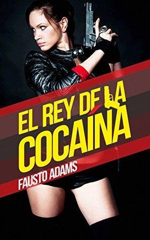 El rey de la cocaína (La Guerra de las Drogas nº 1)  by  Fausto Adams
