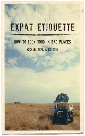 Expat Etiquette: How to Look Good in Bad Places  by  Michael Bear