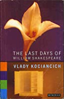 The Last Days Of William Shakespeare: A Novel  by  Vlady Kociancich
