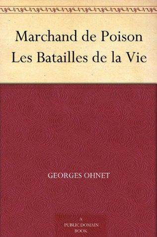 Marchand de Poison Les Batailles de la Vie Georges Ohnet