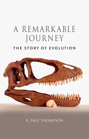 A Remarkable Journey: The Story of Evolution  by  R. Paul Thompson