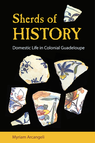 Sherds of History: Domestic Life in Colonial Guadeloupe Myriam Arcangeli
