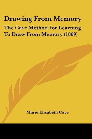 Drawing From Memory: The Cave Method For Learning To Draw From Memory (1869) Marie Elisabeth Cavé