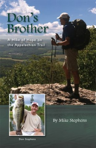 Dons Brother: A Hike of Hope on the Appalachian Trail Mike Stephens