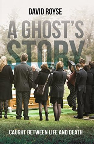 A Ghosts Story: Caught Between Life and Death David Royse