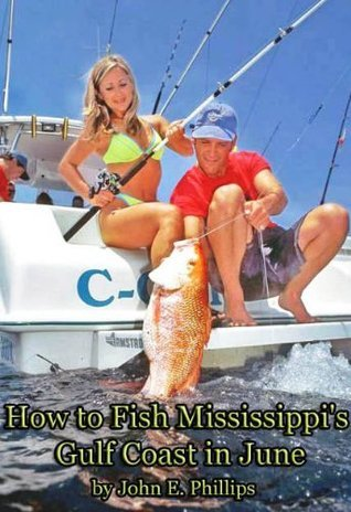 How to Fish Mississippis Gulf Coast in June John E. Phillips