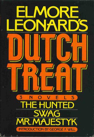Elmore Leonards Dutch Treat: The Hunted, Swag, Mr. Majestyk  by  Elmore Leonard