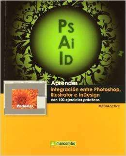 Aprender integración entre Photoshop, Illustrator e InDesign con 100 ejercicios prácticos MEDIAactive