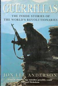 Guerrillas: The Inside Stories of the Worlds Revolutionaries  by  Jon Lee Anderson