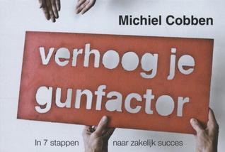 Verhoog je gunfactor: in 7 stappen naar zakelijk succes  by  Michiel Cobben