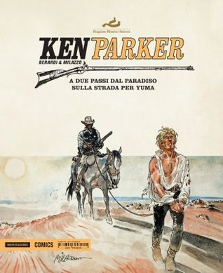 Ken Parker n. 22: A due passi dal paradiso - Sulla strada per Yuma  by  Giancarlo Berardi
