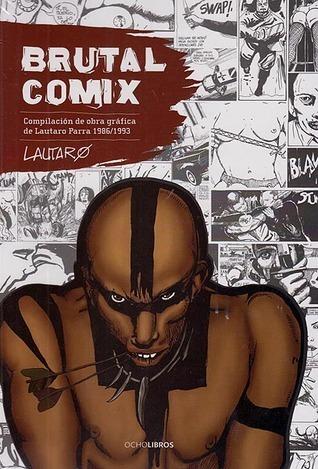 Brutal Comix, Compilación de obra gráfica de Lautaro Parra 1986/1993  by  Lautaro Parra Cifuentes