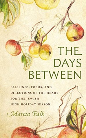 The Days Between: Blessings, Poems, and Directions of the Heart for the Jewish High Holiday Season (HBI Series on Jewish Women)  by  Marcia Falk