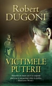 Victimele puterii Robert Dugoni
