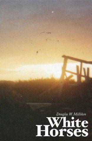 White Horses Douglas W. Milliken
